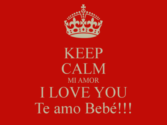 keep-calm-mi-amor-i-love-you-te-amo-bebe