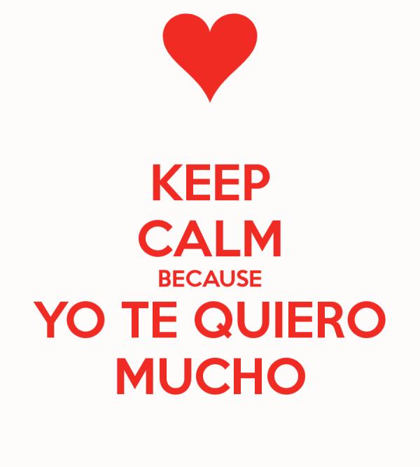 keep-calm-because-yo-te-quiero-mucho-2