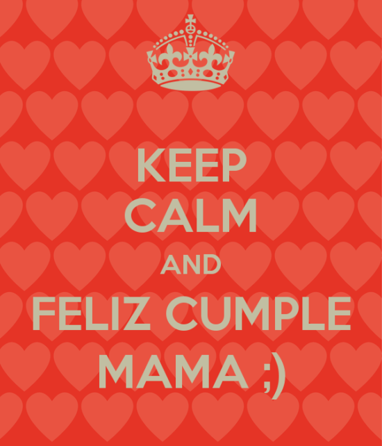 keep-calm-and-feliz-cumple-mama