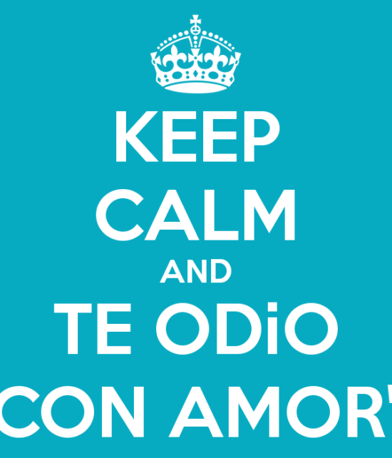 keep-calm-and-te-odio-ccon-amor