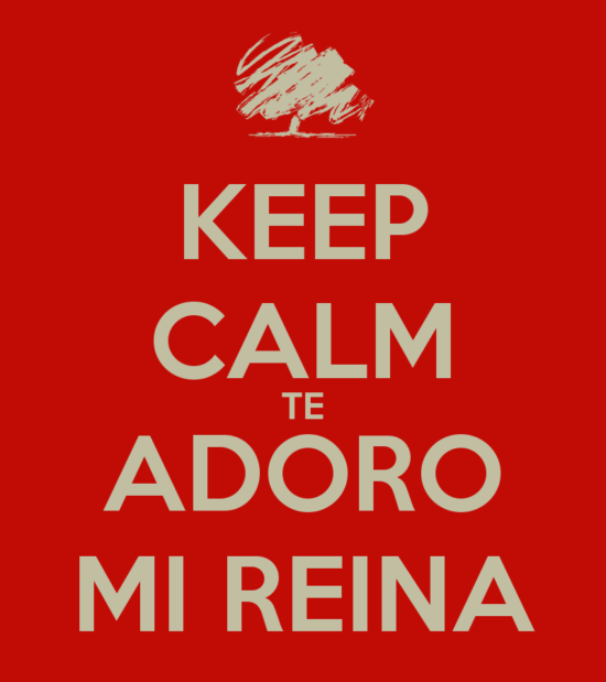 keep-calm-te-adoro-mi-reina