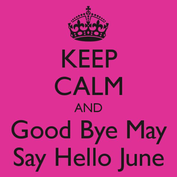176817-Keep-Calm-And-Goodbye-May-Say-Hello-June